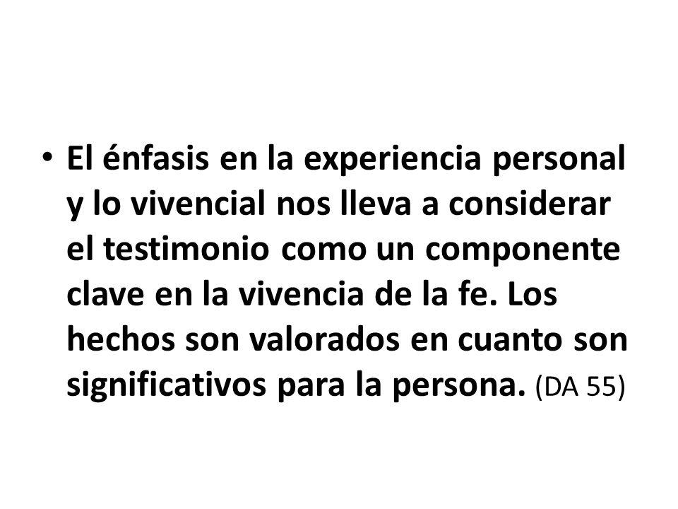 El énfasis en la experiencia personal y lo vivencial nos lleva a considerar el testimonio como un componente clave en la vivencia de la fe. Los hechos