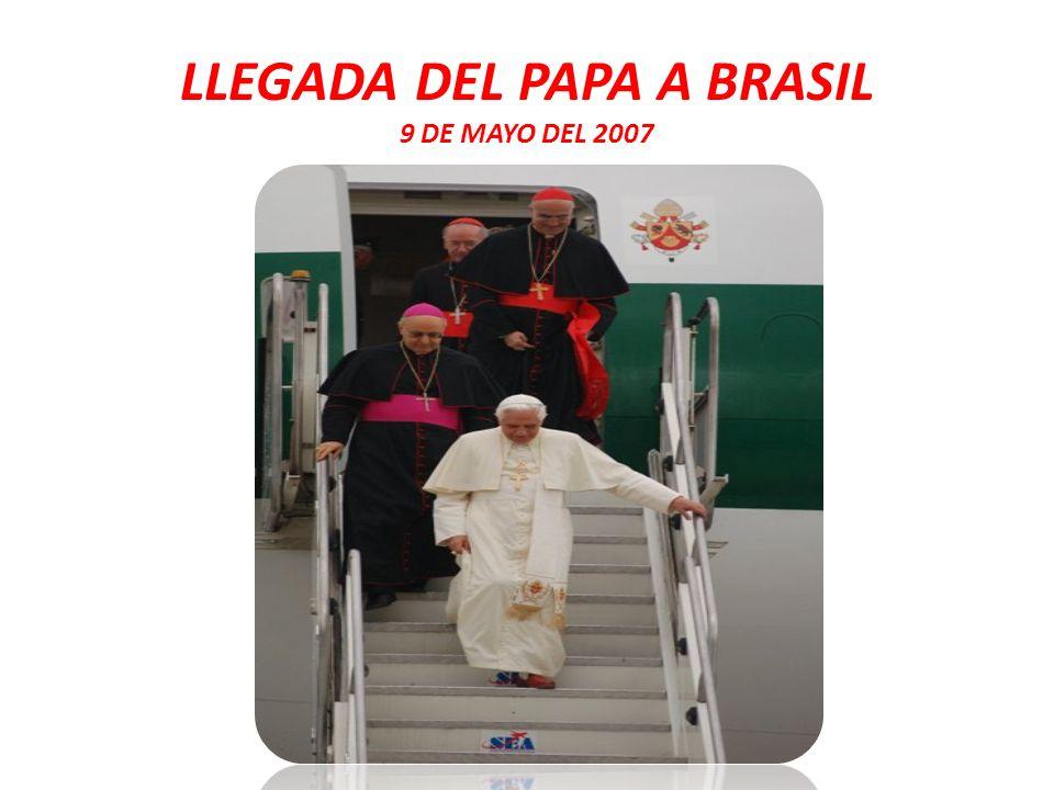LLEGADA DEL PAPA A BRASIL 9 DE MAYO DEL 2007