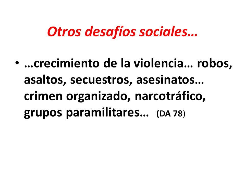 Otros desafíos sociales… …crecimiento de la violencia… robos, asaltos, secuestros, asesinatos… crimen organizado, narcotráfico, grupos paramilitares…
