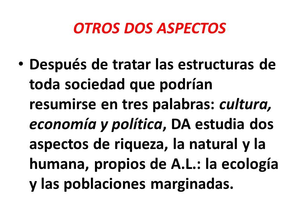 OTROS DOS ASPECTOS Después de tratar las estructuras de toda sociedad que podrían resumirse en tres palabras: cultura, economía y política, DA estudia