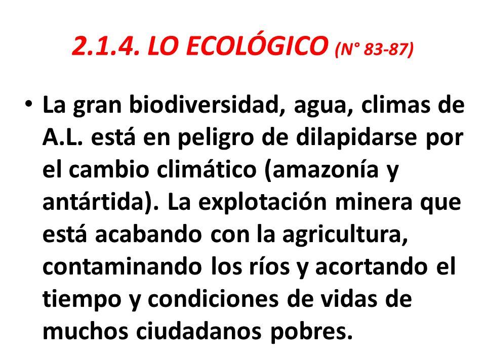 2.1.4. LO ECOLÓGICO (N° 83-87) La gran biodiversidad, agua, climas de A.L. está en peligro de dilapidarse por el cambio climático (amazonía y antártid
