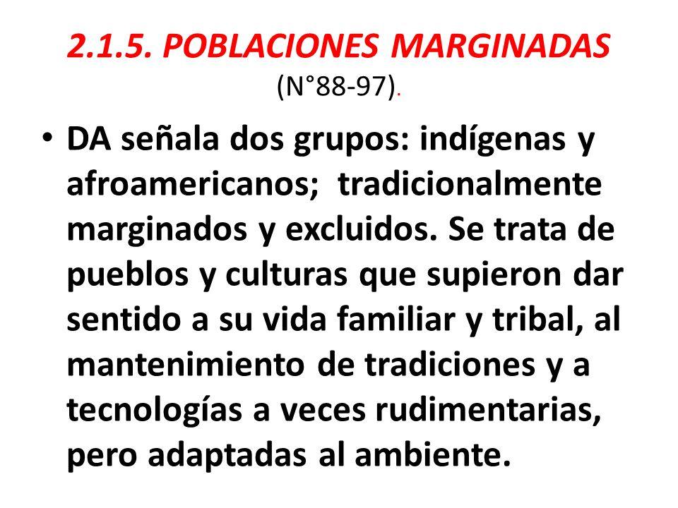 2.1.5. POBLACIONES MARGINADAS (N°88-97). DA señala dos grupos: indígenas y afroamericanos; tradicionalmente marginados y excluidos. Se trata de pueblo