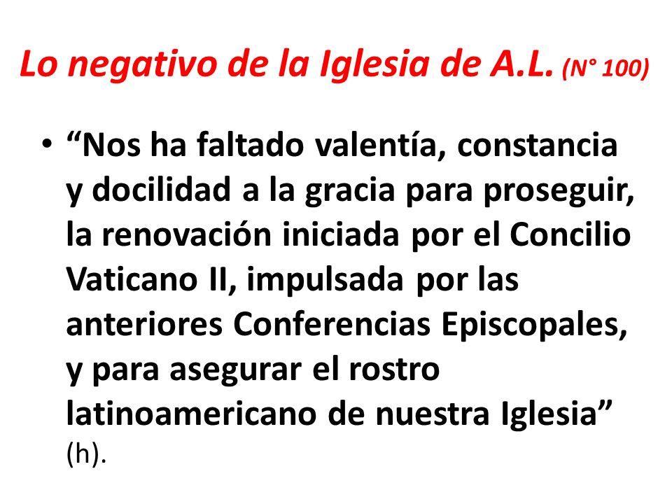 Lo negativo de la Iglesia de A.L. (N° 100) Nos ha faltado valentía, constancia y docilidad a la gracia para proseguir, la renovación iniciada por el C