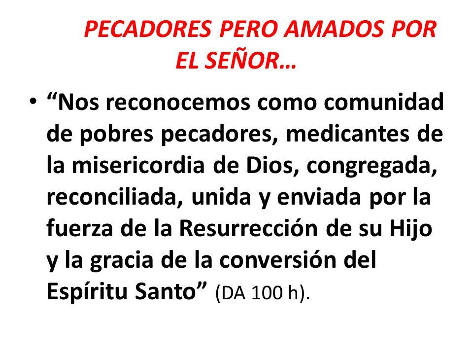 PECADORES PERO AMADOS POR EL SEÑOR… Nos reconocemos como comunidad de pobres pecadores, medicantes de la misericordia de Dios, congregada, reconciliad