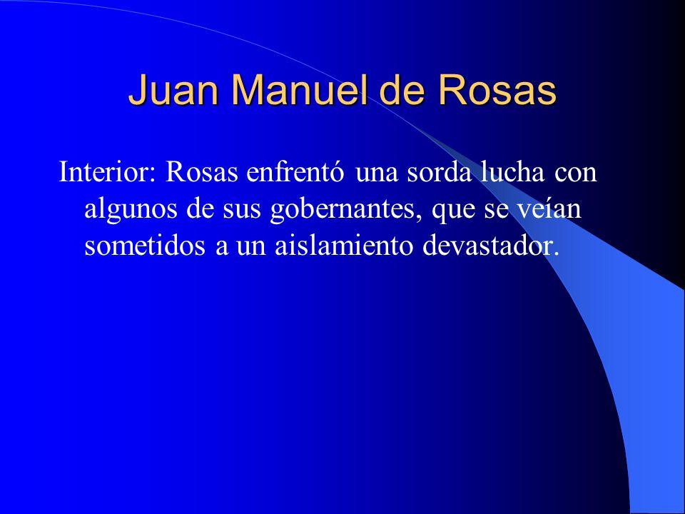 Juan Manuel de Rosas Interior: Rosas enfrentó una sorda lucha con algunos de sus gobernantes, que se veían sometidos a un aislamiento devastador.