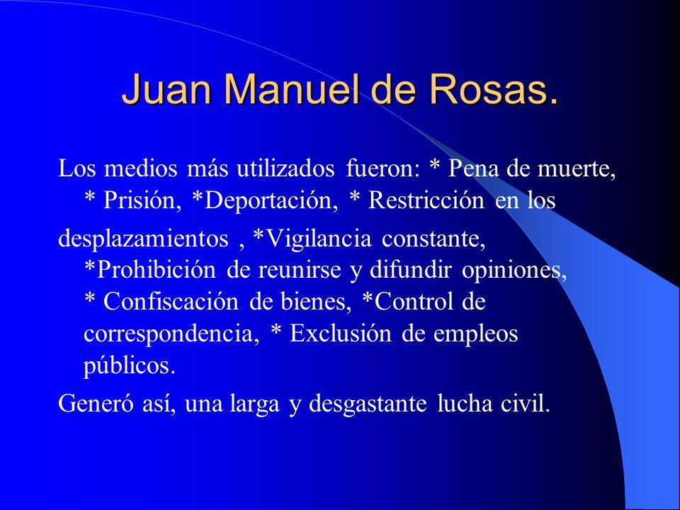 Juan Manuel de Rosas. Los medios más utilizados fueron: * Pena de muerte, * Prisión, *Deportación, * Restricción en los desplazamientos, *Vigilancia c