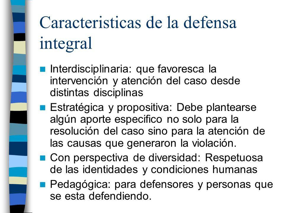 Caracteristicas de la defensa integral Interdisciplinaria: que favoresca la intervención y atención del caso desde distintas disciplinas Estratégica y