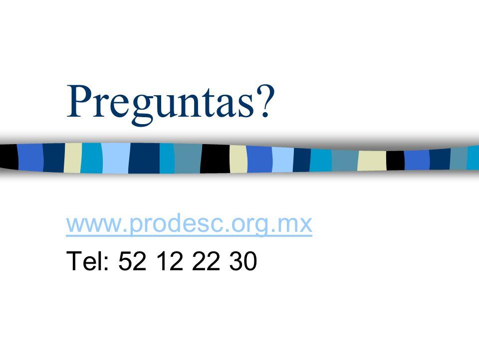Preguntas? www.prodesc.org.mx Tel: 52 12 22 30
