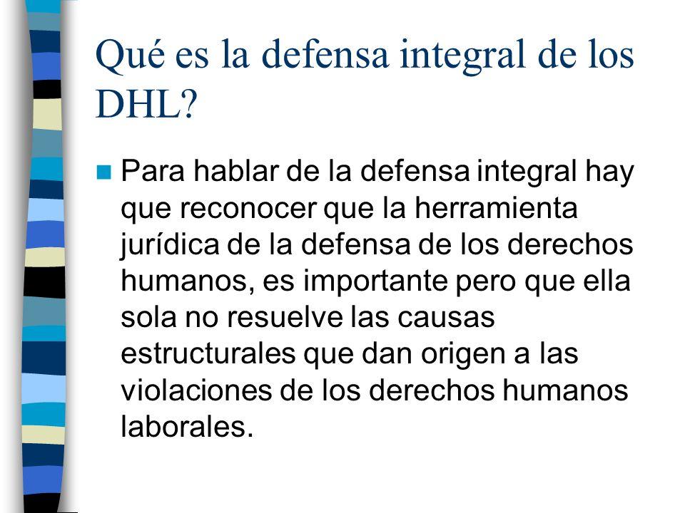 Qué es la defensa integral de los DHL? Para hablar de la defensa integral hay que reconocer que la herramienta jurídica de la defensa de los derechos