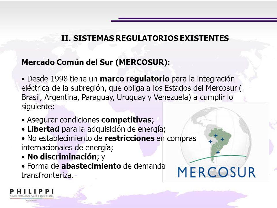 II. SISTEMAS REGULATORIOS EXISTENTES Asegurar condiciones competitivas; Libertad para la adquisición de energía; No establecimiento de restricciones e