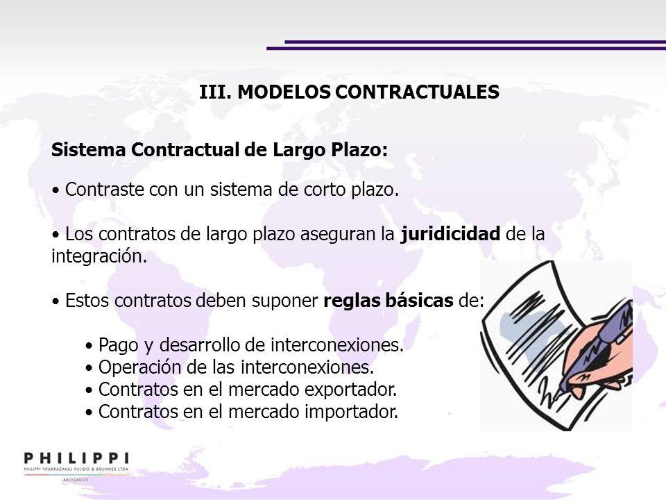 III. MODELOS CONTRACTUALES Sistema Contractual de Largo Plazo: Contraste con un sistema de corto plazo. Los contratos de largo plazo aseguran la jurid