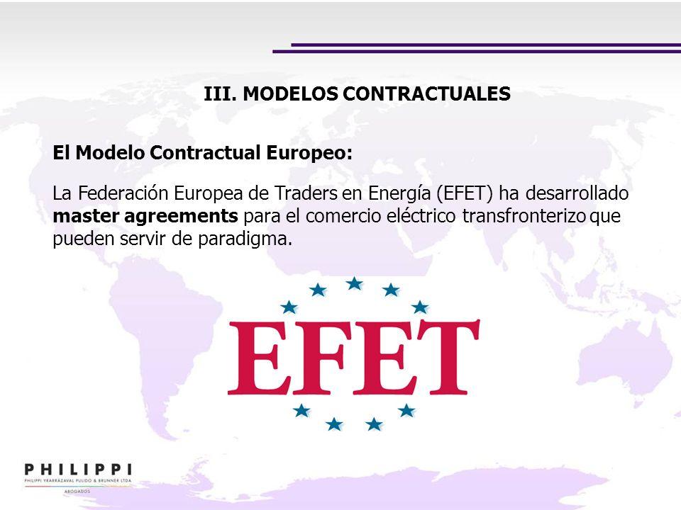 III. MODELOS CONTRACTUALES El Modelo Contractual Europeo: La Federación Europea de Traders en Energía (EFET) ha desarrollado master agreements para el