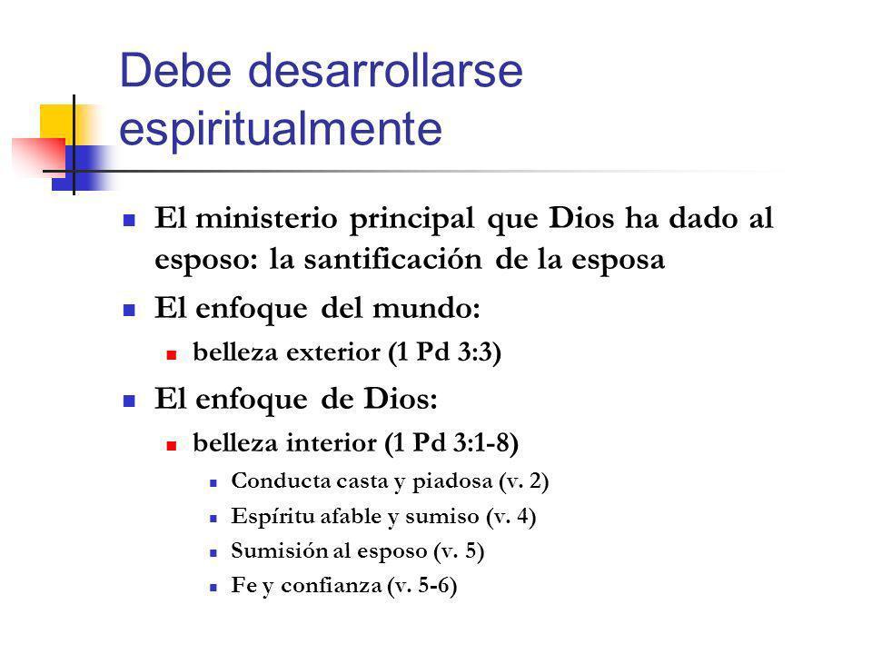 Debe desarrollarse espiritualmente El ministerio principal que Dios ha dado al esposo: la santificación de la esposa El enfoque del mundo: belleza ext