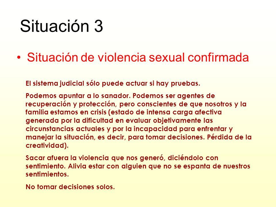 Situación 3 Situación de violencia sexual confirmada El sistema judicial sólo puede actuar si hay pruebas.