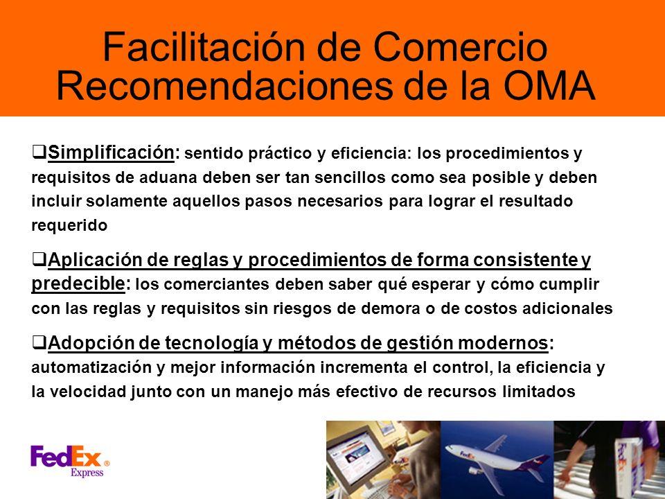 Facilitación de Comercio Recomendaciones de la OMA Simplificación: sentido práctico y eficiencia: los procedimientos y requisitos de aduana deben ser