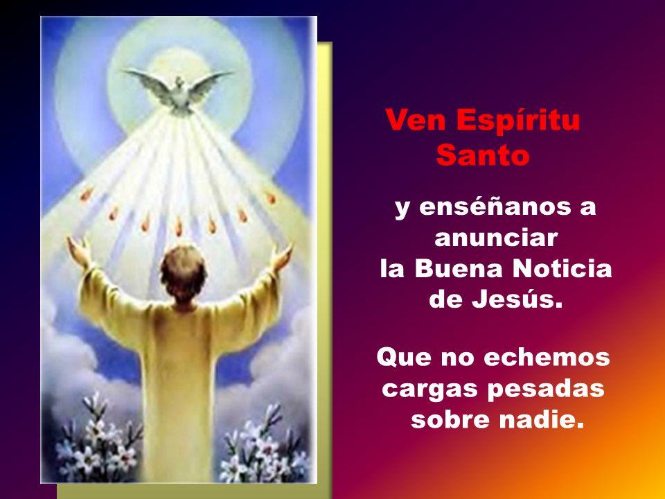 y enséñanos a anunciar la Buena Noticia de Jesús.