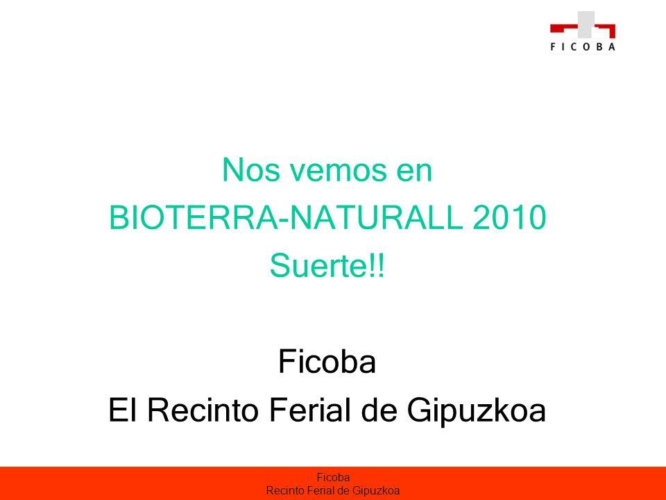 Ficoba Recinto Ferial de Gipuzkoa Nos vemos en BIOTERRA-NATURALL 2010 Suerte!! Ficoba El Recinto Ferial de Gipuzkoa