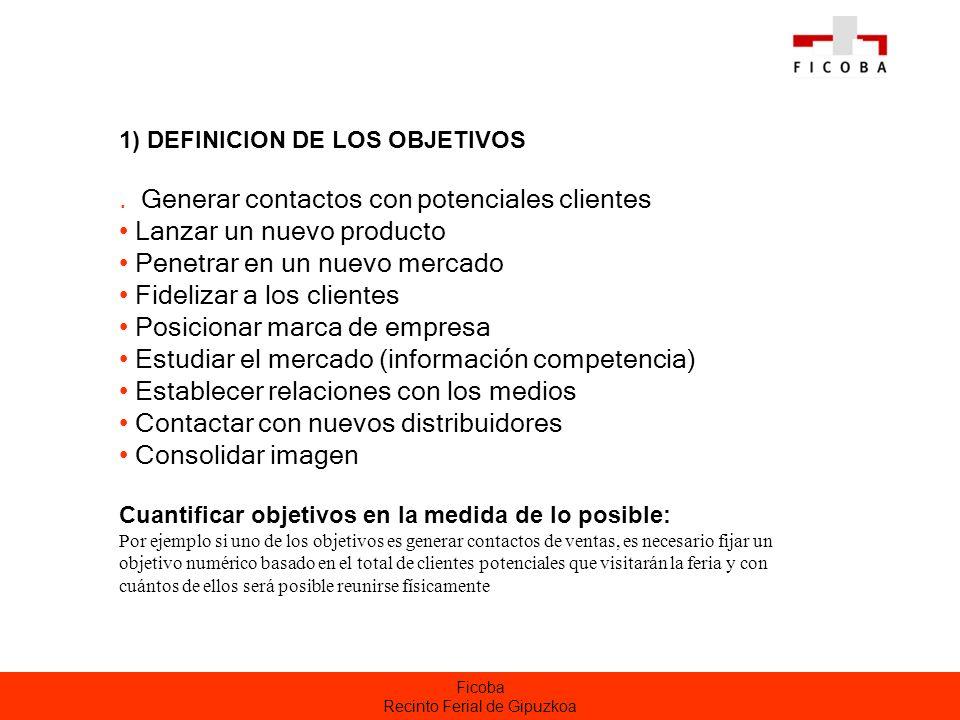 Ficoba Recinto Ferial de Gipuzkoa 1) DEFINICION DE LOS OBJETIVOS. Generar contactos con potenciales clientes Lanzar un nuevo producto Penetrar en un n
