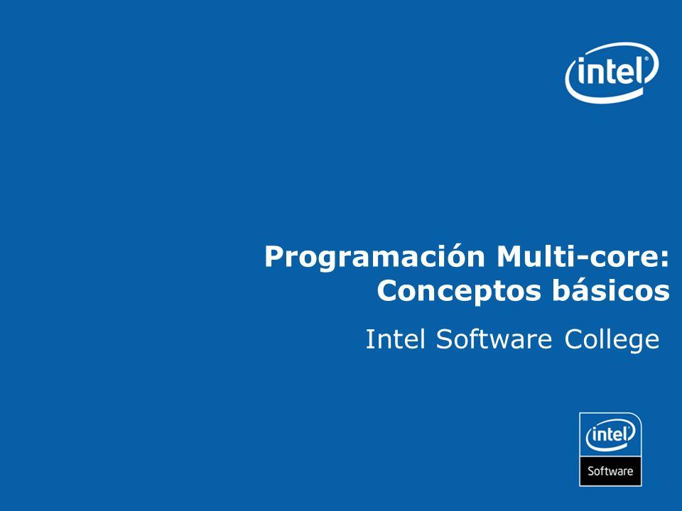 Programación Multi-core: Conceptos básicos Intel Software College