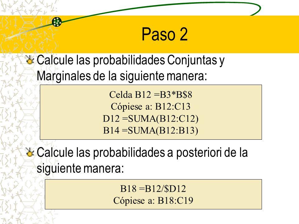 Paso 2 Calcule las probabilidades Conjuntas y Marginales de la siguiente manera: Calcule las probabilidades a posteriori de la siguiente manera: Celda
