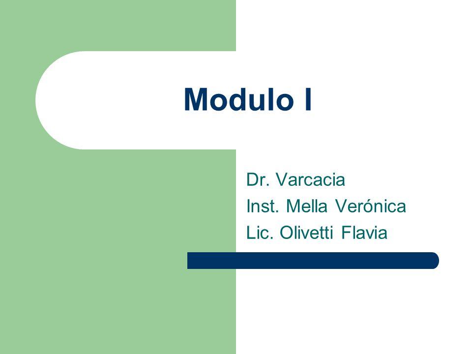 Modulo I Dr. Varcacia Inst. Mella Verónica Lic. Olivetti Flavia