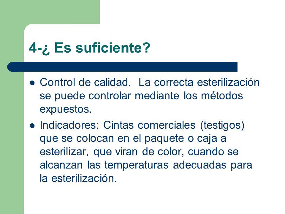 4-¿ Es suficiente? Control de calidad. La correcta esterilización se puede controlar mediante los métodos expuestos. Indicadores: Cintas comerciales (