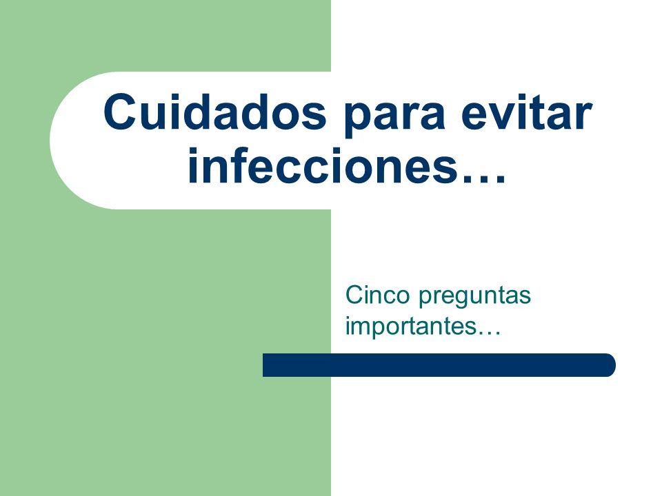 Cuidados para evitar infecciones… Cinco preguntas importantes…