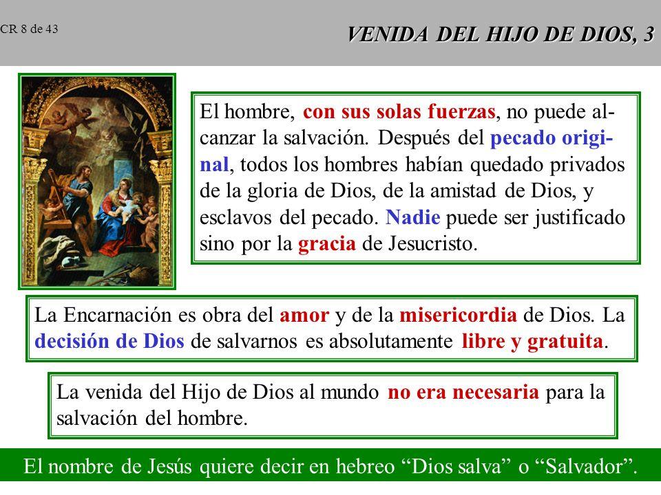 VENIDA DEL HIJO DE DIOS, 2 CCE 457 CCE 457: El Verbo se encarnó para salvarnos reconciliándonos con Dios. CCE 458 CCE 458: Se encarnó para que nosotro