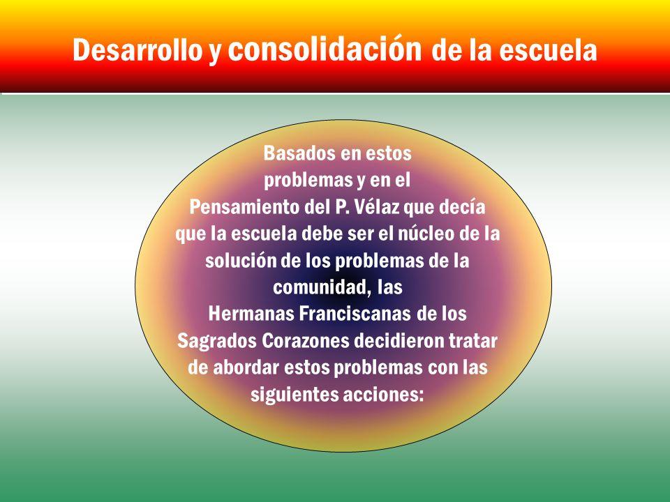Basados en estos problemas y en el Pensamiento del P. Vélaz que decía que la escuela debe ser el núcleo de la solución de los problemas de la comunida
