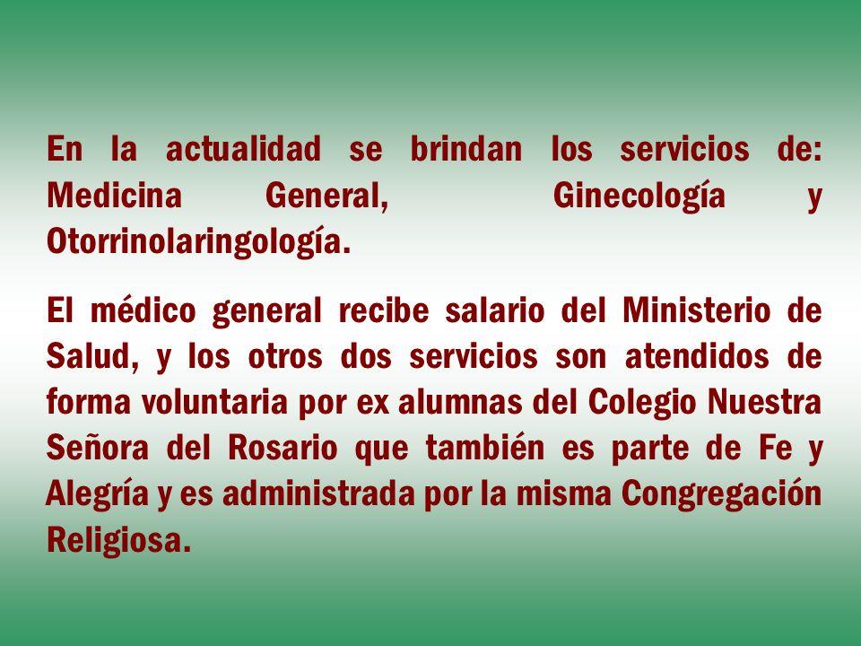 En la actualidad se brindan los servicios de: Medicina General, Ginecología y Otorrinolaringología. El médico general recibe salario del Ministerio de