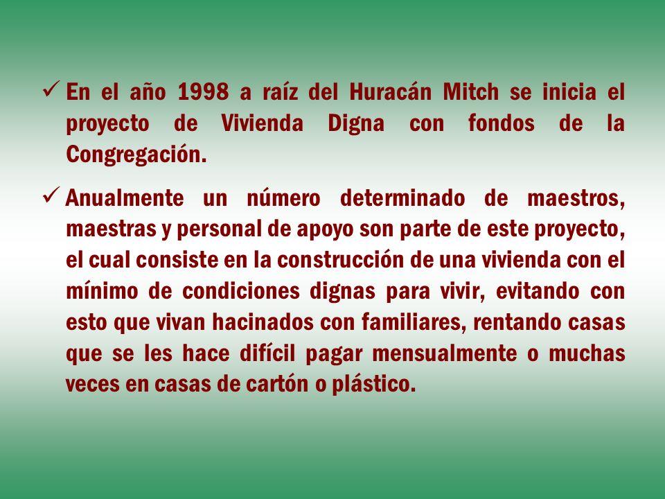 En el año 1998 a raíz del Huracán Mitch se inicia el proyecto de Vivienda Digna con fondos de la Congregación. Anualmente un número determinado de mae