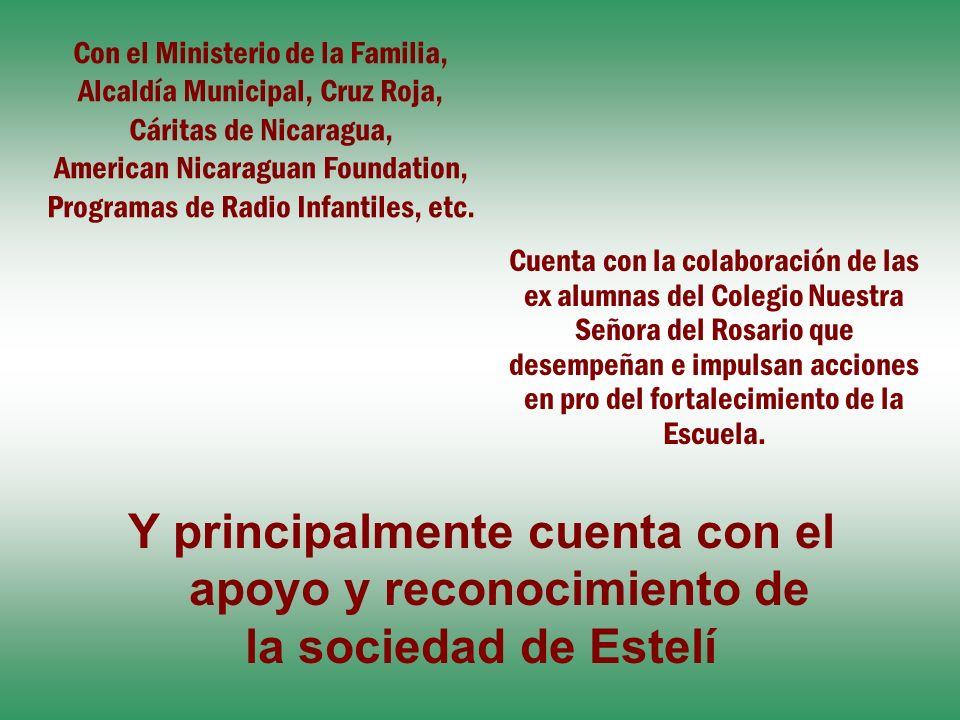 Y principalmente cuenta con el apoyo y reconocimiento de la sociedad de Estelí Con el Ministerio de la Familia, Alcaldía Municipal, Cruz Roja, Cáritas