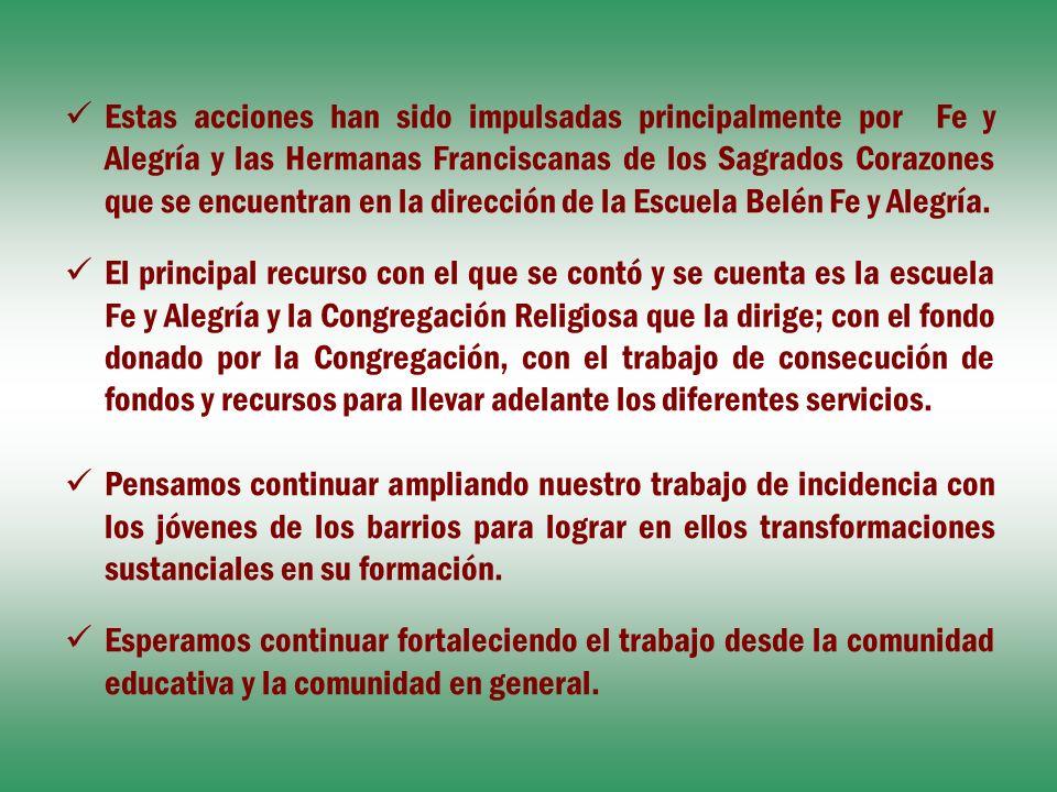 Estas acciones han sido impulsadas principalmente por Fe y Alegría y las Hermanas Franciscanas de los Sagrados Corazones que se encuentran en la direc