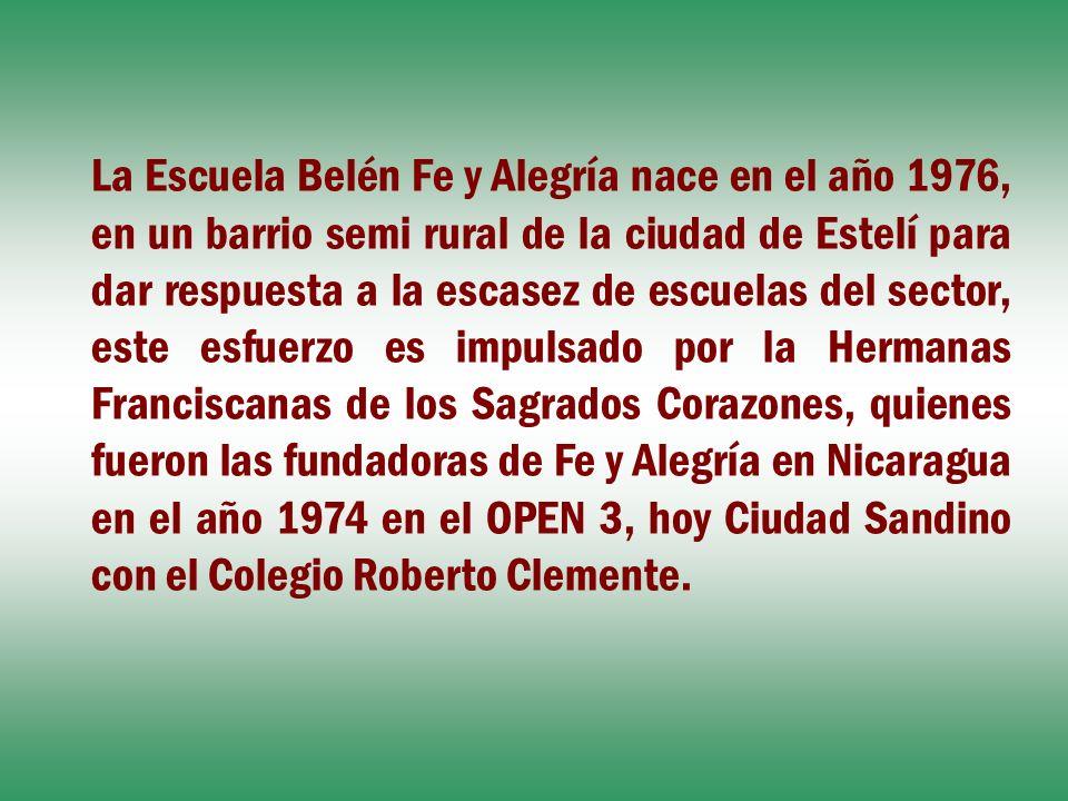 La Escuela Belén Fe y Alegría nace en el año 1976, en un barrio semi rural de la ciudad de Estelí para dar respuesta a la escasez de escuelas del sect