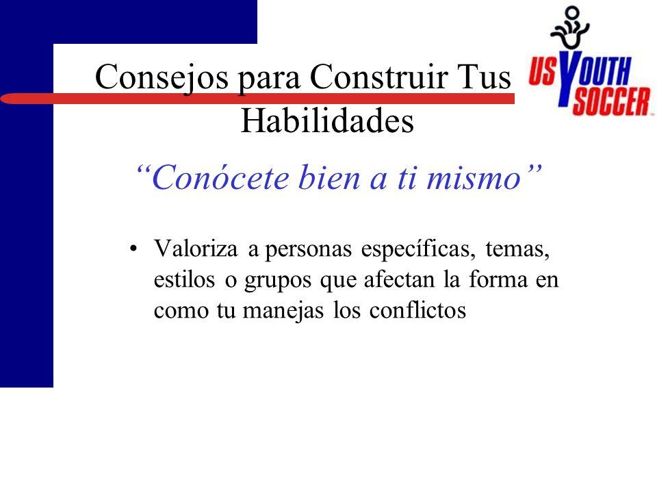 Valoriza a personas específicas, temas, estilos o grupos que afectan la forma en como tu manejas los conflictos Consejos para Construir Tus Habilidades Conócete bien a ti mismo