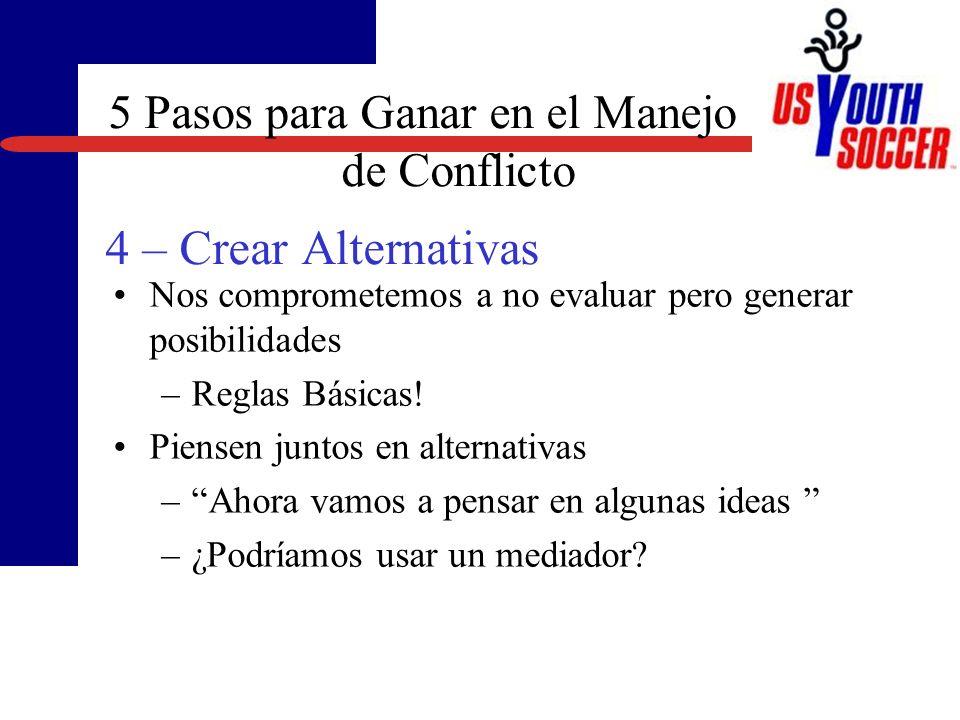 5 Pasos para Ganar en el Manejo de Conflicto 4 – Crear Alternativas Nos comprometemos a no evaluar pero generar posibilidades –Reglas Básicas.