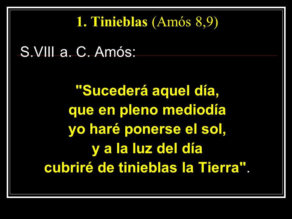 1. Tinieblas (Amós 8,9) S.VIII a. C. Amós: