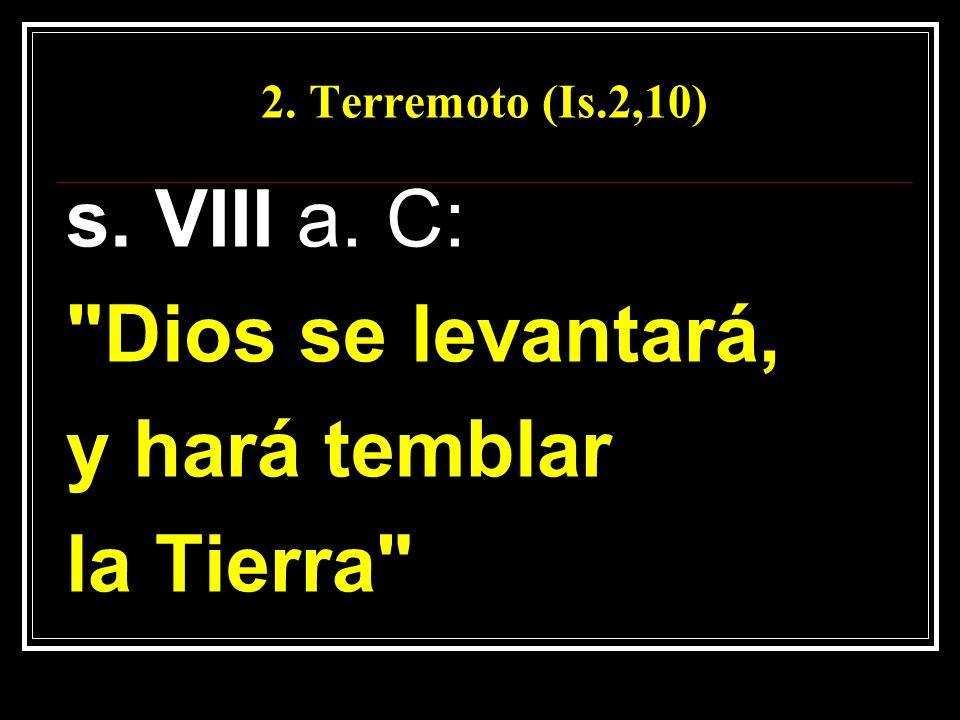 2. Terremoto (Is.2,10) s. VIII a. C: Dios se levantará, y hará temblar la Tierra