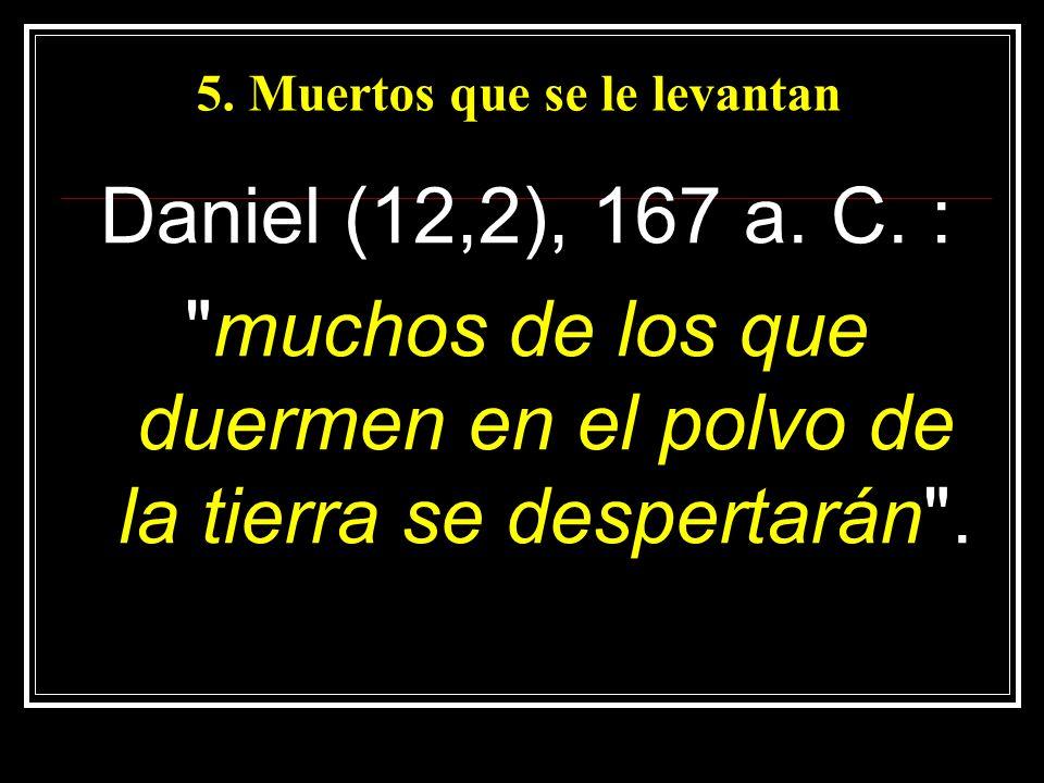 5. Muertos que se le levantan Daniel (12,2), 167 a. C. :