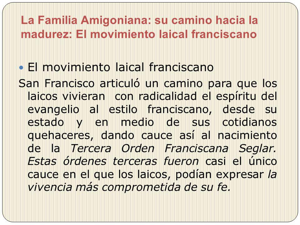 La Familia Amigoniana: su camino hacia la madurez: El movimiento laical franciscano El movimiento laical franciscano San Francisco articuló un camino