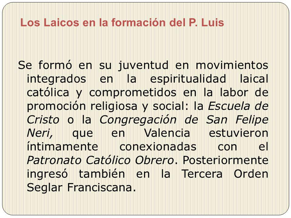 Los Laicos en la formación del P. Luis Se formó en su juventud en movimientos integrados en la espiritualidad laical católica y comprometidos en la la
