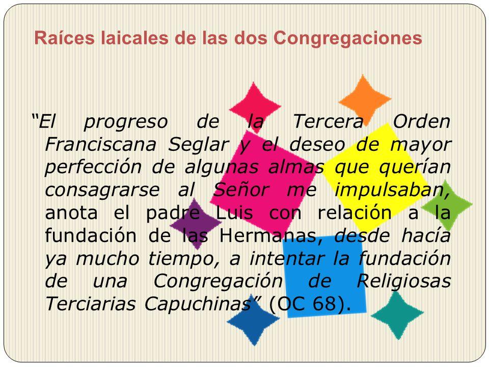Raíces laicales de las dos Congregaciones El progreso de la Tercera Orden Franciscana Seglar y el deseo de mayor perfección de algunas almas que querí