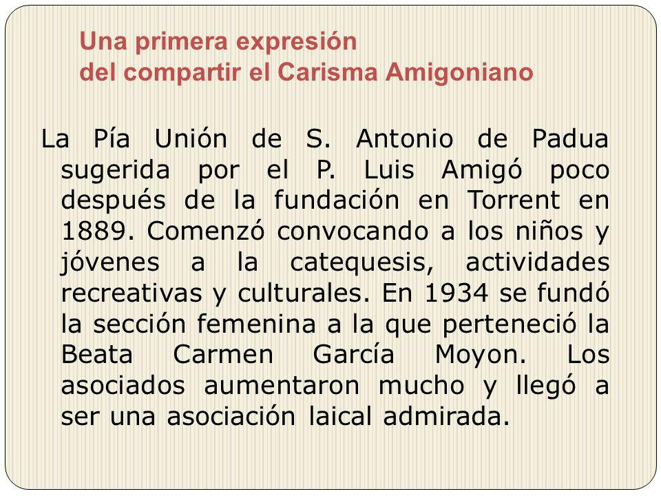 Una primera expresión del compartir el Carisma Amigoniano La Pía Unión de S. Antonio de Padua sugerida por el P. Luis Amigó poco después de la fundaci