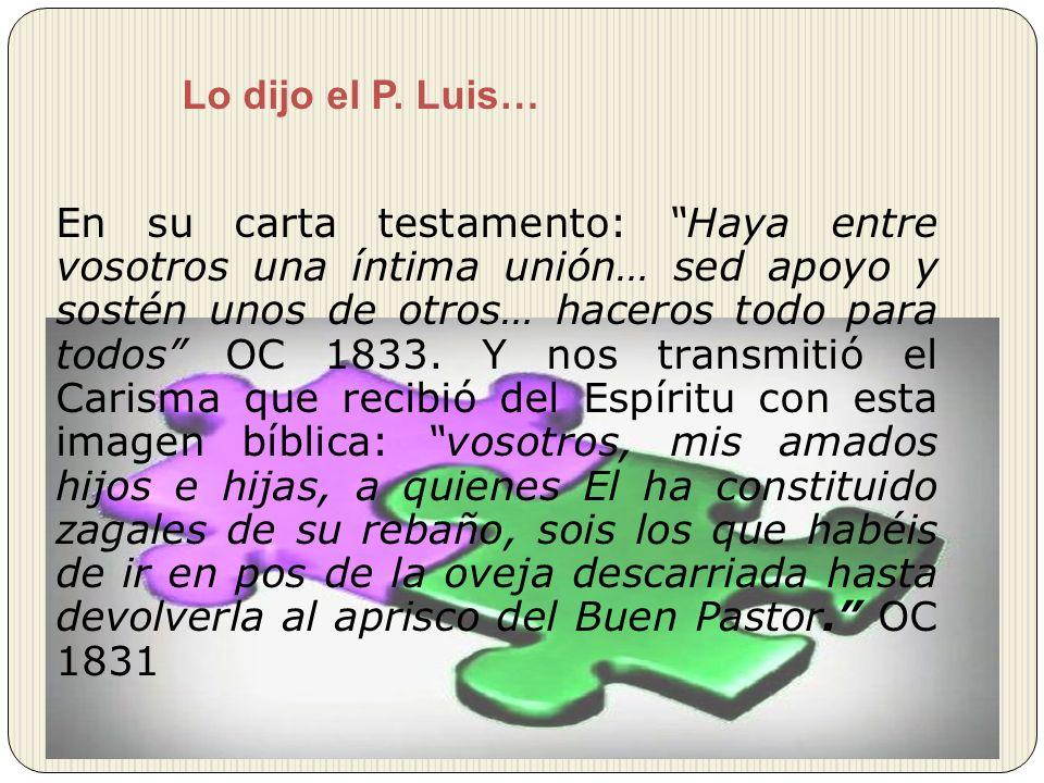 Lo dijo el P. Luis… En su carta testamento: Haya entre vosotros una íntima unión… sed apoyo y sostén unos de otros… haceros todo para todos OC 1833. Y
