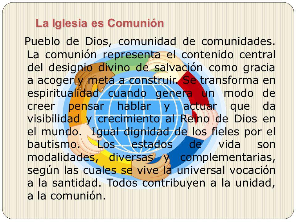 Pueblo de Dios, comunidad de comunidades. La comunión representa el contenido central del designio divino de salvación como gracia a acoger y meta a c