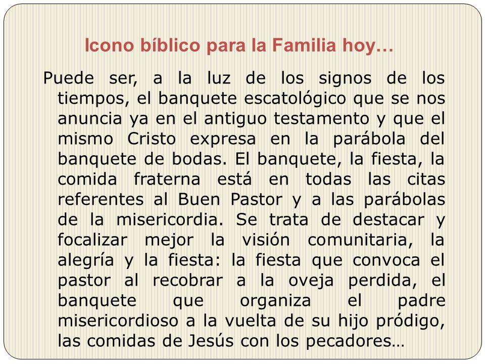 Icono bíblico para la Familia hoy… Puede ser, a la luz de los signos de los tiempos, el banquete escatológico que se nos anuncia ya en el antiguo test