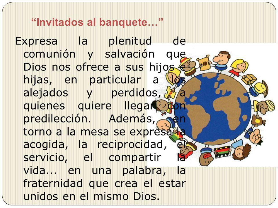 Expresa la plenitud de comunión y salvación que Dios nos ofrece a sus hijos e hijas, en particular a los alejados y perdidos, a quienes quiere llegar