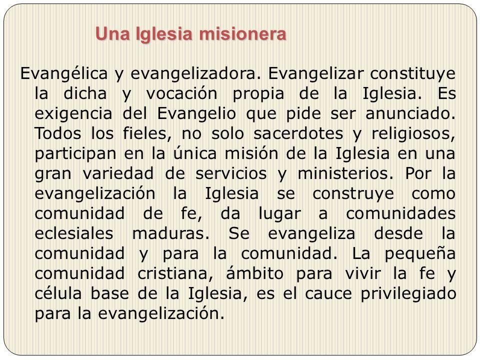 Una Iglesia misionera Evangélica y evangelizadora. Evangelizar constituye la dicha y vocación propia de la Iglesia. Es exigencia del Evangelio que pid