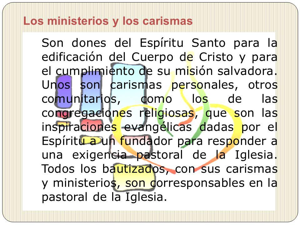 Los ministerios y los carismas Son dones del Espíritu Santo para la edificación del Cuerpo de Cristo y para el cumplimiento de su misión salvadora. Un