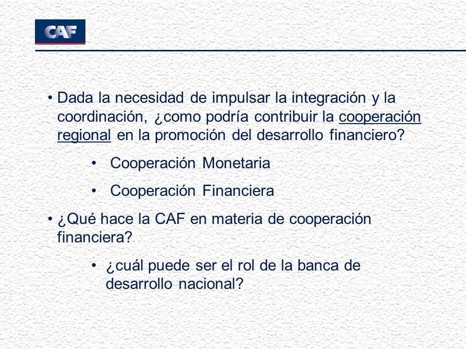 Dada la necesidad de impulsar la integración y la coordinación, ¿como podría contribuir la cooperación regional en la promoción del desarrollo financiero.
